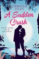 A Sudden Crush Camilla Isley Romantic Comedy Contemporary Romance Chick Lit Chicklit