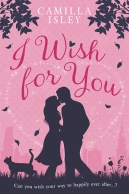 I Wish for You Camilla Isley Romantic Comedy Contemporary Romance Chick Lit Chicklit