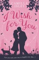 I Wish for You Camilla Isley Romantic Comedy Contemporary Romance Chick Lit Chicklit